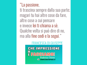 Francesca di Giuseppe Passione su Motopier rubrica Che impressione che facciamo back!